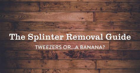 The Splinter Removal Guide Tweezers Banana