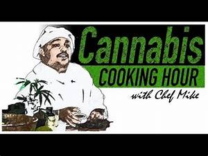 Cannabis Cooking Hour with Chef Mike Delao - Inaugural ...