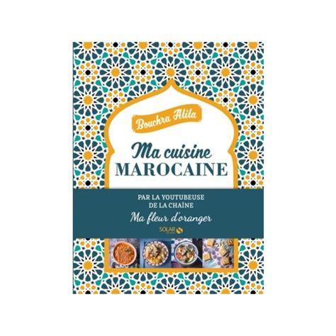 livre cuisine marocaine ma cuisine marocaine librairie gourmande