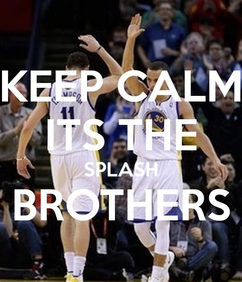 Keep Calm Its The Splash Brothers Poster  Gibb  Keep Calmomatic