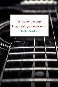 What Are The Best Guitar Strings For Fingerstyle Guitar In