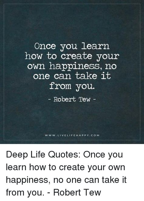 How To Create A Meme With Your Own Picture - once you learn how to create your own happiness no one can take it from you robert tew w w w