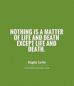 Nothing is a ma... Matter Of Life Quotes