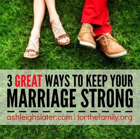 3 Great Ways To Keep Your Marriage Strong  For The Family