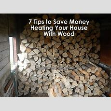 7 Tips To Save Money Heating Your House With Wood  Montana Homesteader