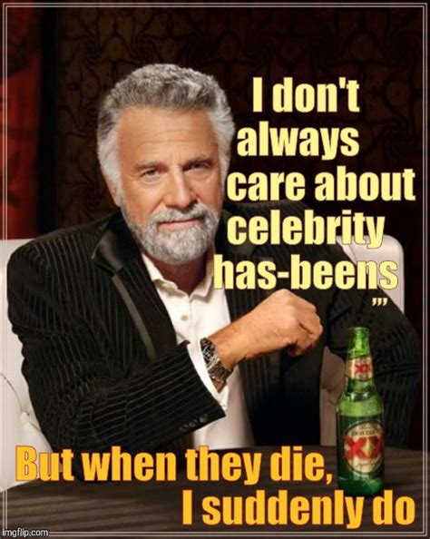 I Dont Always Meme Blank - the most interesting man in the world meme imgflip