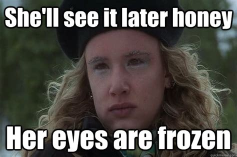 Christmas Vacation Meme - she ll see it later honey her eyes are frozen christmas vacation audrey quickmeme