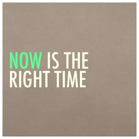 The Time Is Now Quotes Quotesgram