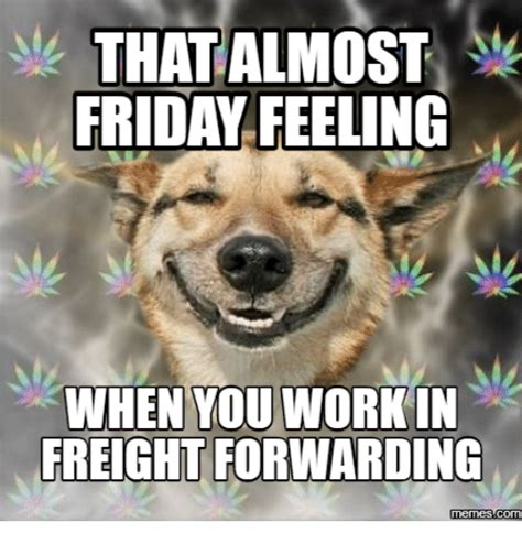 Almost Friday Meme - that almost friday feeling when you workin freightforwarding memes almost friday meme on sizzle
