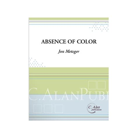 absence of color absence of color by jon metzger percussion ensemble c