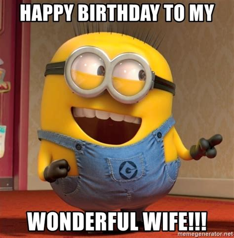 Wife Birthday Meme - happy birthday to my wonderful wife dave le minion meme generator