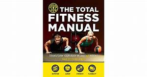 The Total Fitness Manual  Transform Your Body In Just 12