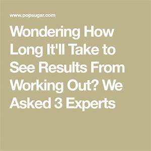 Wondering How Long It U0026 39 Ll Take To See Results From Working Out  3 Experts Explain It Can Take A