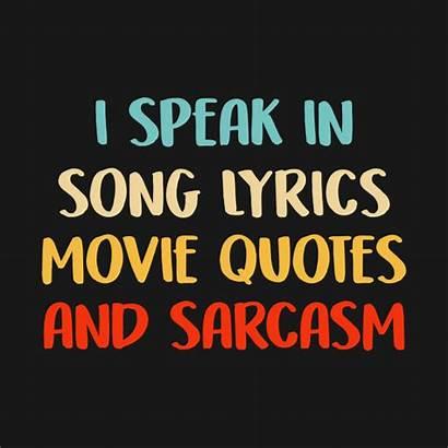 Lyrics Quotes Song Movie Sarcasm Speak Teepublic