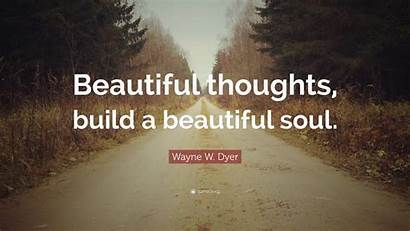 Thoughts Soul Dyer Wayne Quote Build Wallpapers