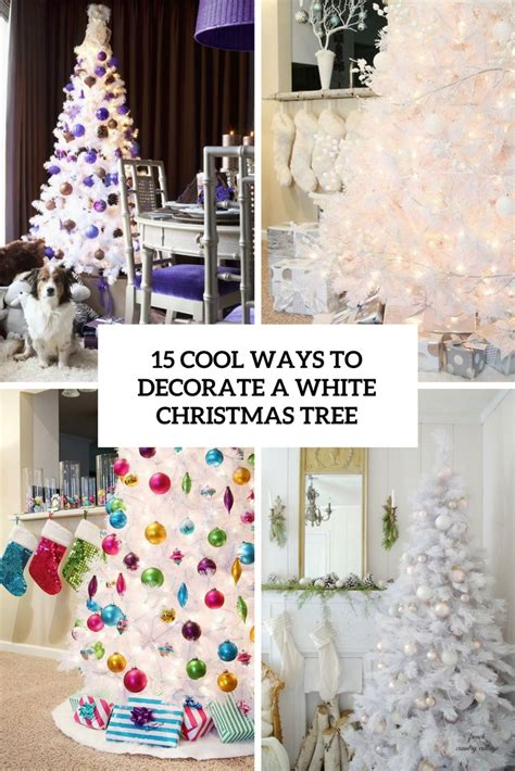 ways to decorate christmas tree 15 cool ways to decorate a white christmas tree shelterness 9009