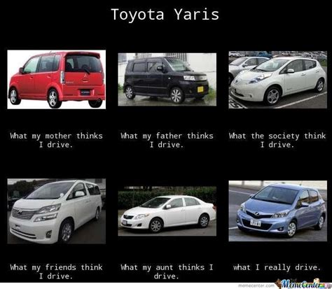Toyota Memes - toyota yaris what they think by bhldrcyp meme center