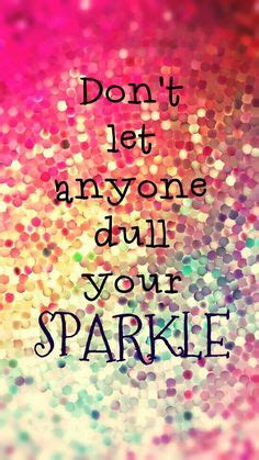 a poster with a glitter background and the quote quot don t let anyone dull your sparkle quot my
