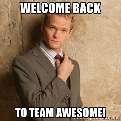 Welcome Back Meme - welcome back to team awesome neil patrick harris meme generator