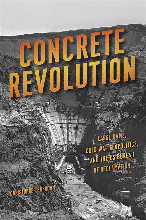 us bureau of reclamation concrete revolution large dams cold war geopolitics and