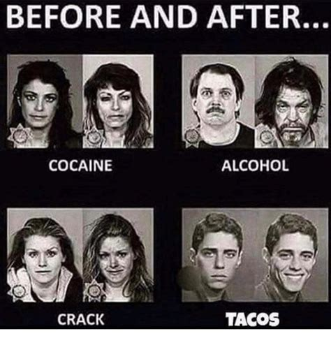 Before And After Meme - before and after cocaine alcohol tacos crack alcohol meme on sizzle