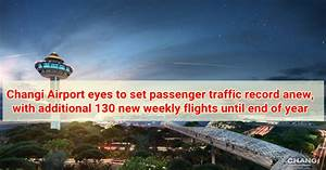 Changi Airport To Add 130 New Weekly Flights Singapore OFW