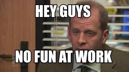 Lack Of Sex Meme - meme creator hey guys no fun at work meme generator at memecreator org