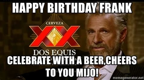 Dos Equis Man Meme Generator - happy birthday frank celebrate with a beer cheers to you mijo dos equis man meme generator
