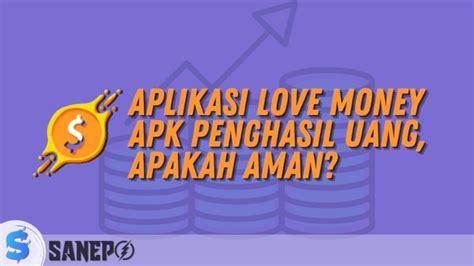 Yuk download apk penghasil uang terbaik di sini. Aplikasi Love Money APK Penghasil Uang, Apakah Aman?
