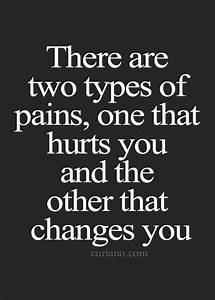 True...So True ... There are two types of pain, one that ...