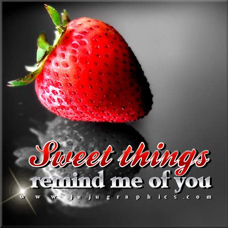 Sweet Things Remind Me Of You  Graphics, Quotes, Comments