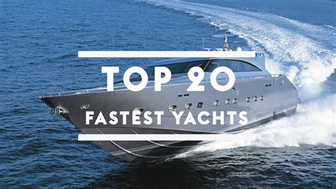 Fastest Boat In Knots by Top 20 Fastest Yachts In The World Boat International