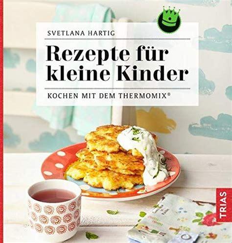 mittagessen für kinder rezepte rezepte f 168 185 r kleine kinder kochen mit dem thermomix