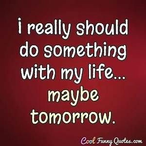 """Tomorrow ... Tomorrow Funny Quotes"
