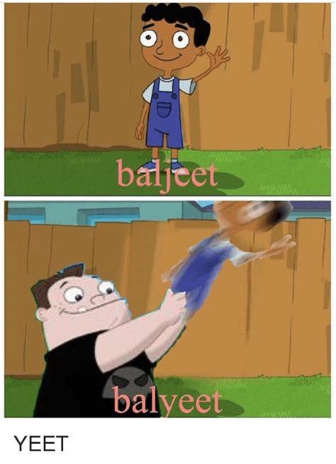 Yeet Memes - baljte balyeet yeet meme on sizzle