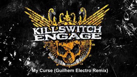Killswitch Engage  My Curse (guilhem Electro Remix) Youtube