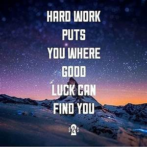 Hard Work Puts ... Find Luck Quotes