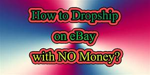 How To Dropship On Ebay With No Money