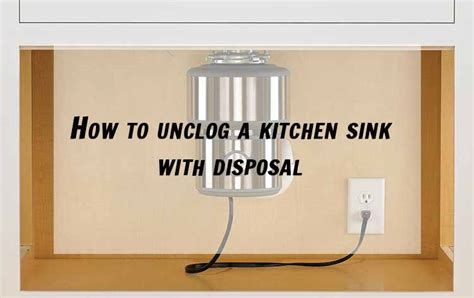 how to unclog a sink how to unclog a kitchen sink with disposal