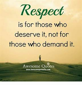 Respect Is for Those Who Deserve It Not for Those Who ...