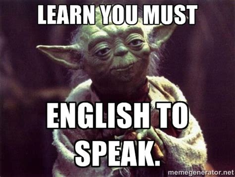 Learn English Meme - learn you must english to speak yoda meme generator ela pinterest english yoda meme