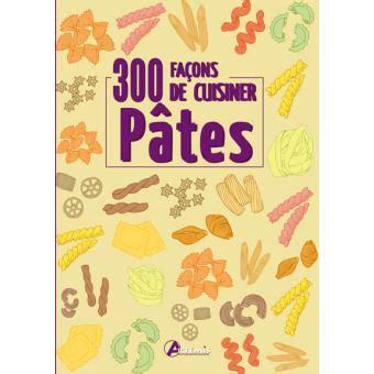 cuisiner les pates 300 façons de cuisiner les pâtes relié collectif