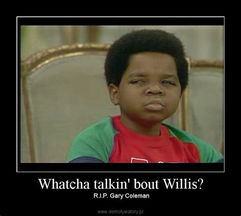 Whatcha Talkin Bout Willis Meme - whatcha talkin bout willis demotywatory pl