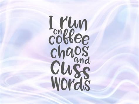 Also svg sayings coffee available at png transparent variant. I Run on Coffee Chaos and Cuss Words SVG Saying Quote ...