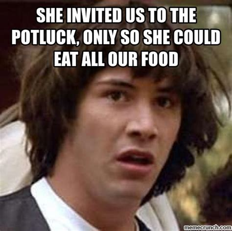 Potluck Meme - she invited us to the potluck only so she could eat all our food
