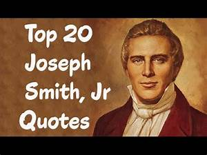 Top 20 Joseph Smith, Jr Quotes (Author of The Book of ...