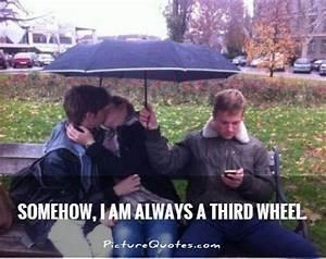 3rd Wheel Sad F... Funny 3rd Wheel Quotes