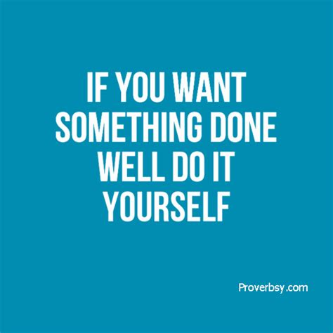 Do It Yourself by If You Want Something Done Well Do It Yourself Proverbsy
