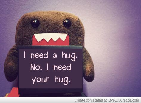 I Need Your Hug Quotes Quotesgram