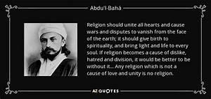 Abdu'l-Bahá quote: Religion should unite all hearts and ...
